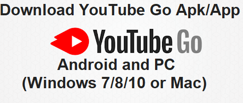 Download YouTube Go Apk/App for Android and PC (Windows 7/8/10 or Mac)