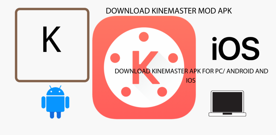 KINEMASTER MOD APK FOR ANDROID, IOS, AND PC
